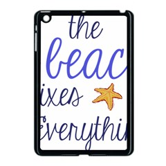 The Beach Fixes Everything Apple Ipad Mini Case (black) by OneStopGiftShop