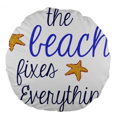 The Beach Fixes Everything Large 18  Premium Flano Round Cushions by OneStopGiftShop