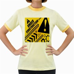 Under Construction Line Maintenen Progres Yellow Sign Women s Fitted Ringer T Shirts