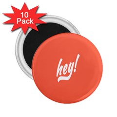 Hey White Text Orange Sign 2 25  Magnets (10 Pack)