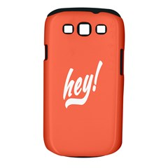 Hey White Text Orange Sign Samsung Galaxy S Iii Classic Hardshell Case (pc+silicone) by Alisyart