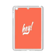 Hey White Text Orange Sign Ipad Mini 2 Enamel Coated Cases