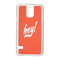 Hey White Text Orange Sign Samsung Galaxy S5 Case (white) by Alisyart