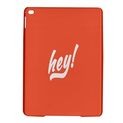 Hey White Text Orange Sign Ipad Air 2 Hardshell Cases by Alisyart