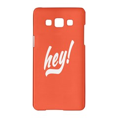 Hey White Text Orange Sign Samsung Galaxy A5 Hardshell Case