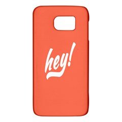 Hey White Text Orange Sign Galaxy S6