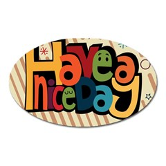 Have A Nice Happiness Happy Day Oval Magnet by Simbadda