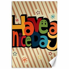 Have A Nice Happiness Happy Day Canvas 12  X 18