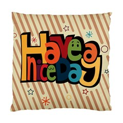 Have A Nice Happiness Happy Day Standard Cushion Case (two Sides) by Simbadda