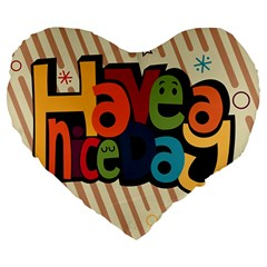 Have A Nice Happiness Happy Day Large 19  Premium Heart Shape Cushions by Simbadda