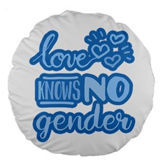 Love Knows No Gender Large 18  Premium Round Cushions by Valentinaart