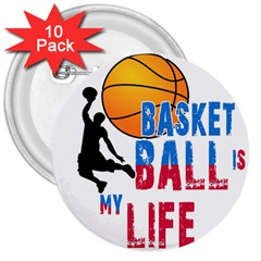 Basketball Is My Life 3  Buttons (10 Pack)  by Valentinaart