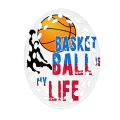 Basketball Is My Life Oval Filigree Ornament (two Sides) by Valentinaart