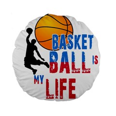 Basketball Is My Life Standard 15  Premium Round Cushions