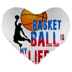 Basketball Is My Life Large 19  Premium Heart Shape Cushions by Valentinaart