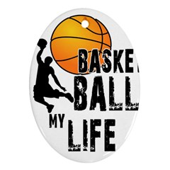 Basketball Is My Life Ornament (oval) by Valentinaart