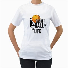 Basketball Is My Life Women s T Shirt (white) (two Sided) by Valentinaart