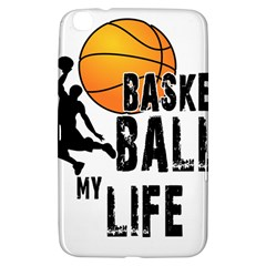 Basketball Is My Life Samsung Galaxy Tab 3 (8 ) T3100 Hardshell Case  by Valentinaart