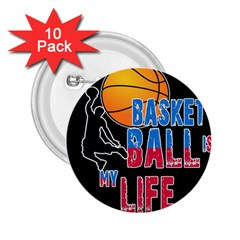 Basketball is my life 2.25  Buttons (10 pack)