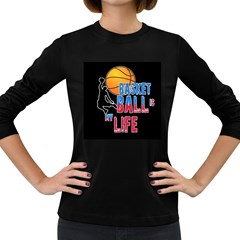 Basketball is my life Women s Long Sleeve Dark T-Shirts