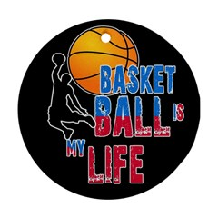Basketball is my life Round Ornament (Two Sides)