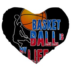 Basketball is my life Large 19  Premium Heart Shape Cushions