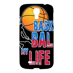 Basketball is my life Samsung Galaxy S4 I9500/I9505 Hardshell Case