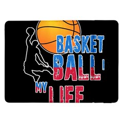 Basketball is my life Samsung Galaxy Tab Pro 12.2  Flip Case