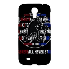 Basketball Never Stops Samsung Galaxy S4 I9500/i9505 Hardshell Case by Valentinaart