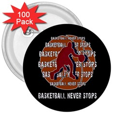 Basketball Never Stops 3  Buttons (100 Pack)  by Valentinaart