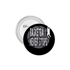 Basketball Never Stops 1 75  Buttons by Valentinaart