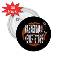 Basketball Never Stops 2 25  Buttons (100 Pack)  by Valentinaart