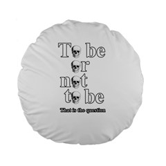 To Be Or Not To Be Standard 15  Premium Round Cushions by Valentinaart