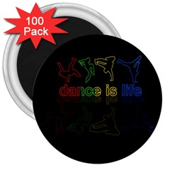 Dance Is Life 3  Magnets (100 Pack) by Valentinaart