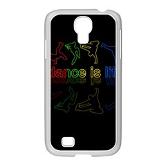 Dance Is Life Samsung Galaxy S4 I9500/ I9505 Case (white) by Valentinaart