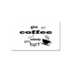 Give Me Coffee And Nobody Gets Hurt Magnet (name Card) by Valentinaart