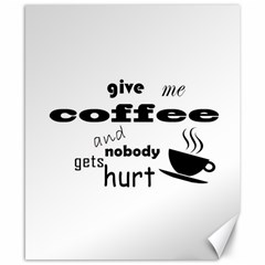 Give Me Coffee And Nobody Gets Hurt Canvas 8  X 10  by Valentinaart