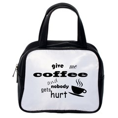 Give Me Coffee And Nobody Gets Hurt Classic Handbags (one Side)