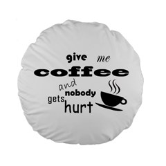 Give Me Coffee And Nobody Gets Hurt Standard 15  Premium Round Cushions by Valentinaart