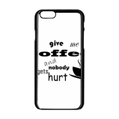 Give Me Coffee And Nobody Gets Hurt Apple Iphone 6/6s Black Enamel Case by Valentinaart