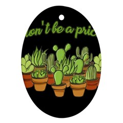 Cactus   Dont Be A Prick Oval Ornament (two Sides) by Valentinaart