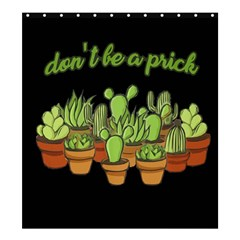 Cactus   Dont Be A Prick Shower Curtain 66  X 72  (large)