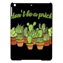 Cactus   Dont Be A Prick Ipad Air Hardshell Cases