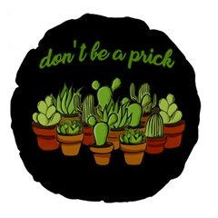Cactus   Dont Be A Prick Large 18  Premium Flano Round Cushions