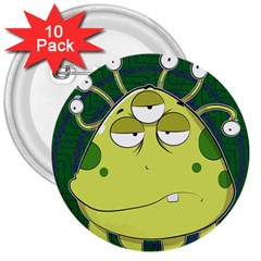 The Most Ugly Alien Ever 3  Buttons (10 Pack)  by Catifornia
