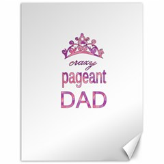 Crazy Pageant Dad Canvas 12  X 16   by Valentinaart