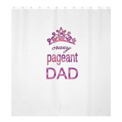 Crazy Pageant Dad Shower Curtain 66  X 72  (large)