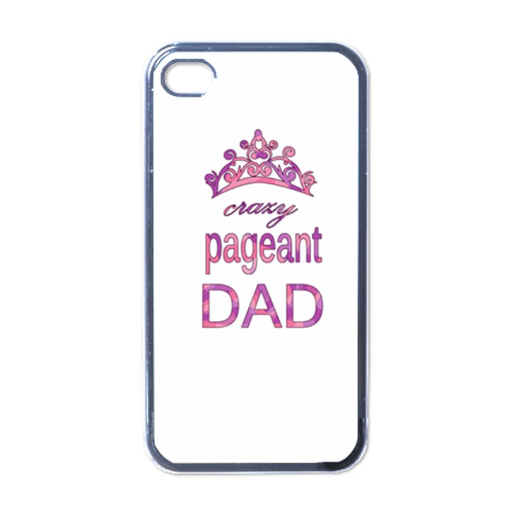 Crazy pageant dad Apple iPhone 4 Case (Black)