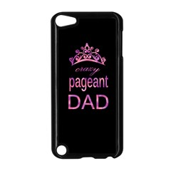 Crazy Pageant Dad Apple Ipod Touch 5 Case (black)
