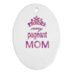 Crazy Pageant Mom Ornament (oval) by Valentinaart